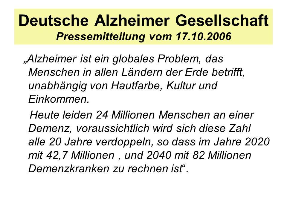 Deutsche Alzheimer Gesellschaft Pressemitteilung vom 17.10.2006 Alzheimer ist ein globales Problem, das Menschen in allen Ländern der Erde betrifft, u
