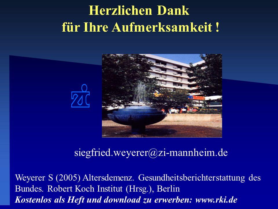 Herzlichen Dank für Ihre Aufmerksamkeit ! siegfried.weyerer@zi-mannheim.de Weyerer S (2005) Altersdemenz. Gesundheitsberichterstattung des Bundes. Rob