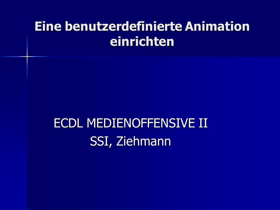 Eine benutzerdefinierte Animation einrichten ECDL MEDIENOFFENSIVE II SSI, Ziehmann