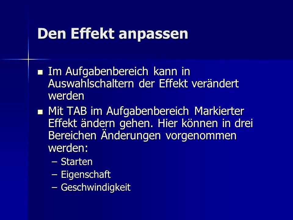 Den Effekt anpassen Im Aufgabenbereich kann in Auswahlschaltern der Effekt verändert werden Im Aufgabenbereich kann in Auswahlschaltern der Effekt verändert werden Mit TAB im Aufgabenbereich Markierter Effekt ändern gehen.