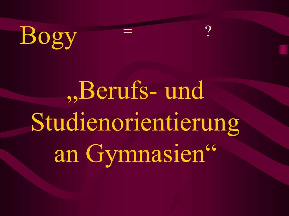 Bogy = ? Berufs- und Studienorientierung an Gymnasien