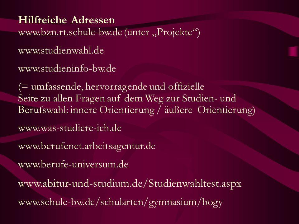 Hilfreiche Adressen www.bzn.rt.schule-bw.de (unter Projekte) www.studienwahl.de www.studieninfo-bw.de (= umfassende, hervorragende und offizielle Seit