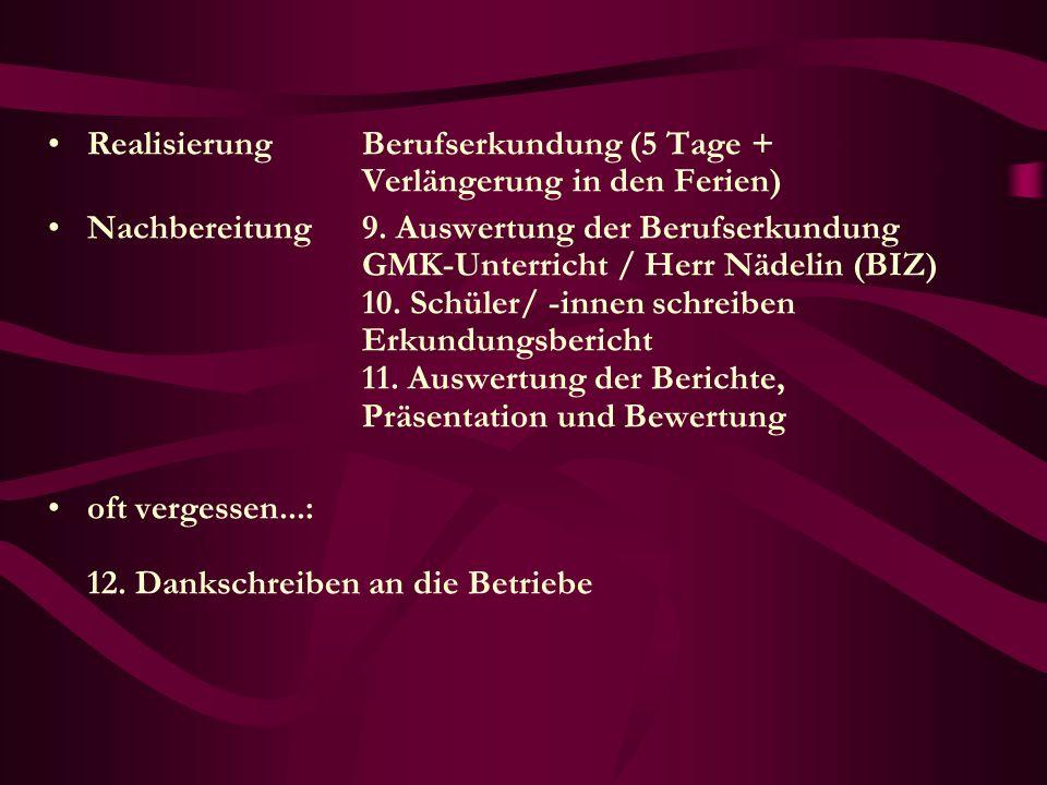 Realisierung Berufserkundung (5 Tage + Verlängerung in den Ferien) Nachbereitung 9. Auswertung der Berufserkundung GMK-Unterricht / Herr Nädelin (BIZ)