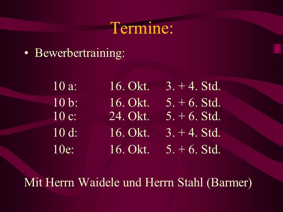 Termine: Bewerbertraining: 10 a: 16. Okt.3. + 4. Std. 10 b:16. Okt.5. + 6. Std. 10 c:24. Okt.5. + 6. Std. 10 d:16. Okt.3. + 4. Std. 10e: 16. Okt.5. +