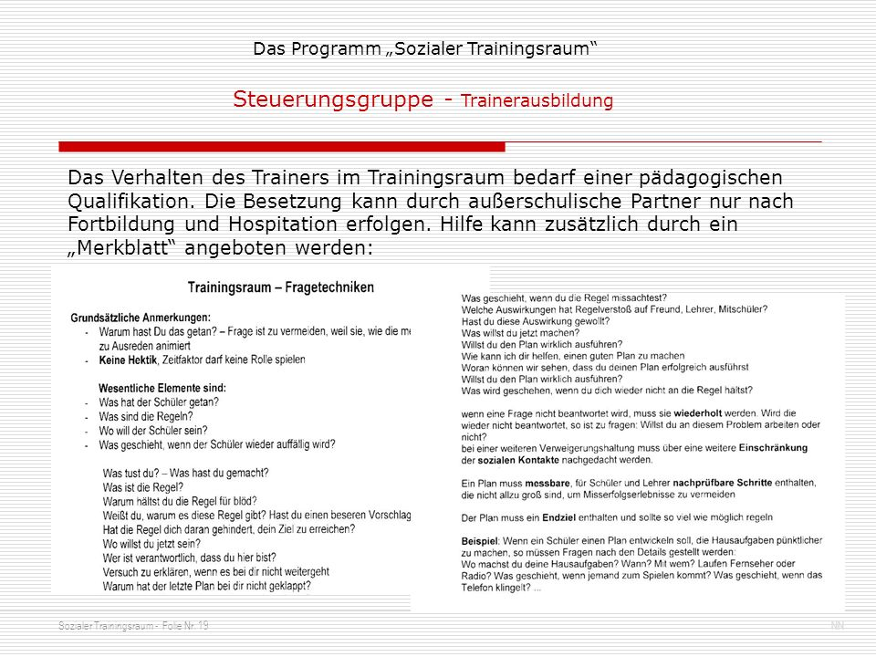Sozialer Trainingsraum - Folie Nr. 19NN Das Programm Sozialer Trainingsraum Steuerungsgruppe - Trainerausbildung Das Verhalten des Trainers im Trainin