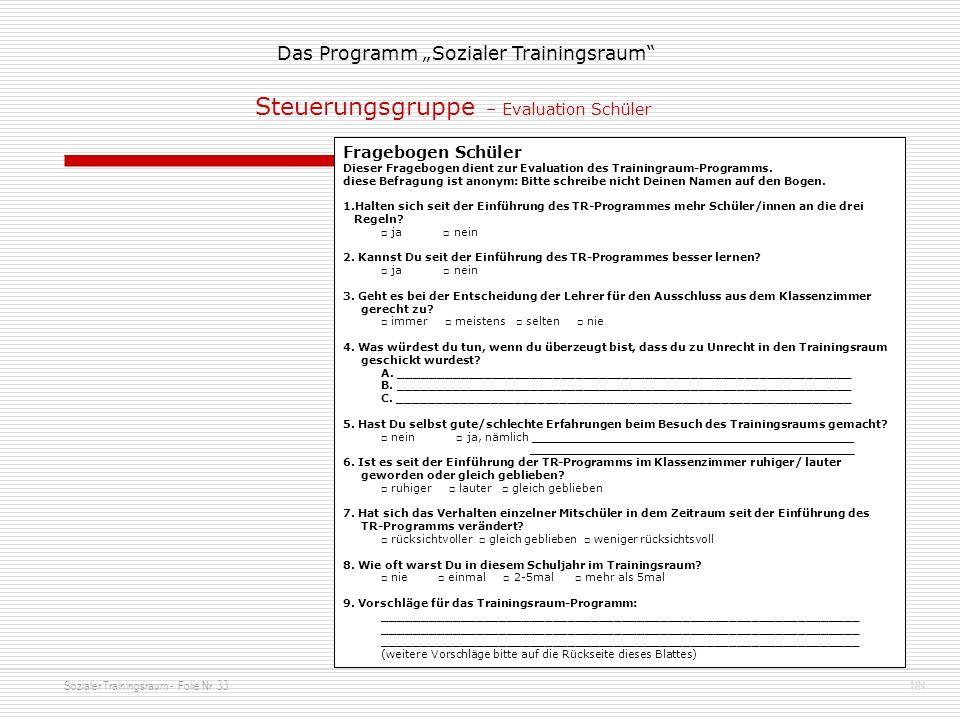 Sozialer Trainingsraum - Folie Nr. 33NN Das Programm Sozialer Trainingsraum Fragebogen Schüler Dieser Fragebogen dient zur Evaluation des Trainingraum
