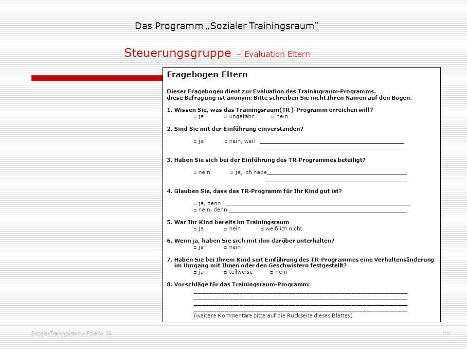 Sozialer Trainingsraum - Folie Nr. 34NN Das Programm Sozialer Trainingsraum Fragebogen Eltern Dieser Fragebogen dient zur Evaluation des Trainingraum-