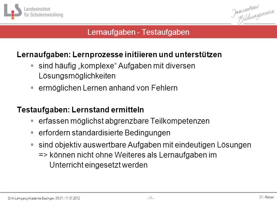 DVA-Lehrgang Akademie Esslingen, 09.01.- 11.01.2012 - 11 - 31 - Reiber Lernaufgaben - Testaufgaben Lernaufgaben: Lernprozesse initiieren und unterstüt