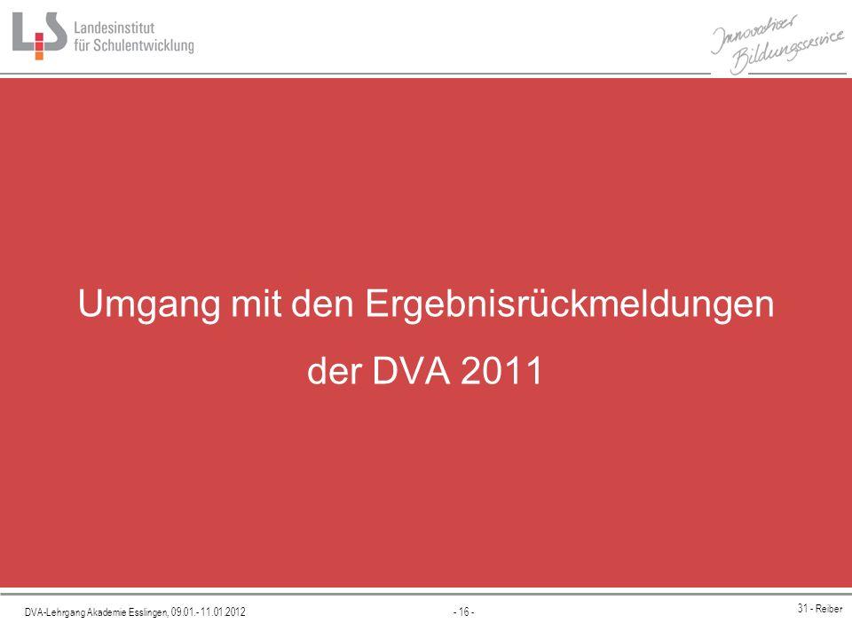 DVA-Lehrgang Akademie Esslingen, 09.01.- 11.01.2012 - 16 - 31 - Reiber Umgang mit den Ergebnisrückmeldungen der DVA 2011
