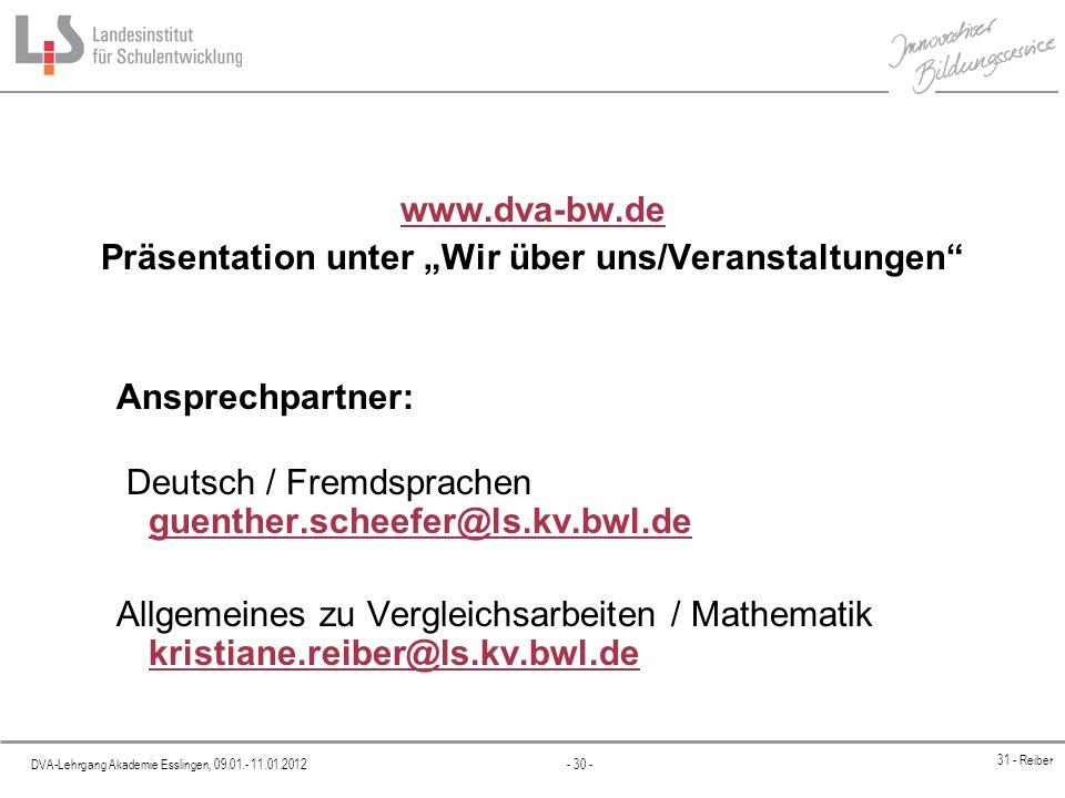 DVA-Lehrgang Akademie Esslingen, 09.01.- 11.01.2012 - 30 - 31 - Reiber www.dva-bw.de Präsentation unter Wir über uns/Veranstaltungen Ansprechpartner: