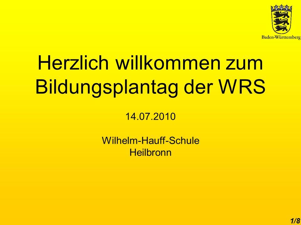 Herzlich willkommen zum Bildungsplantag der WRS 14.07.2010 Wilhelm-Hauff-Schule Heilbronn 1/8