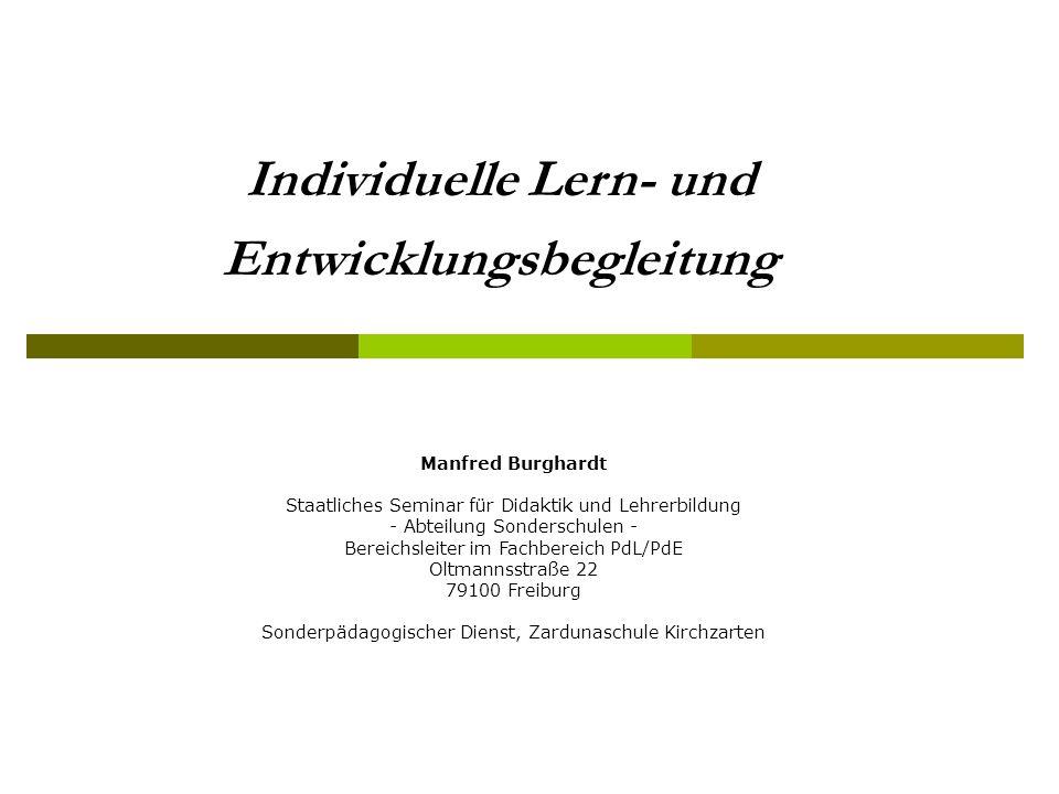 Individuelle Lern- und Entwicklungsbegleitung Manfred Burghardt Staatliches Seminar für Didaktik und Lehrerbildung - Abteilung Sonderschulen - Bereich