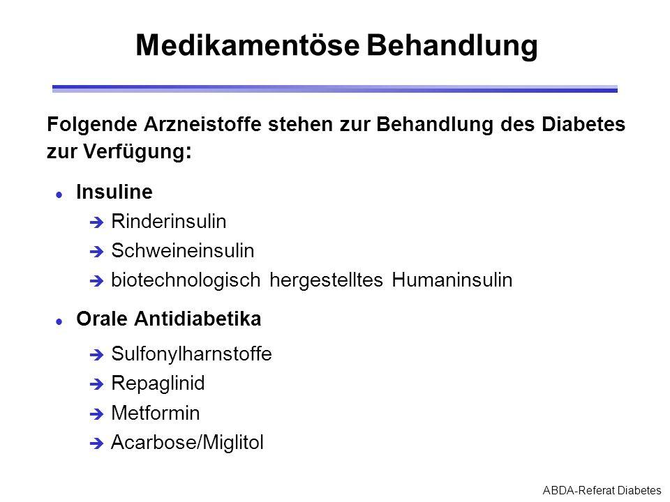 ABDA-Referat Diabetes Medikamentöse Behandlung Folgende Arzneistoffe stehen zur Behandlung des Diabetes zur Verfügung : l Insuline Rinderinsulin Schwe