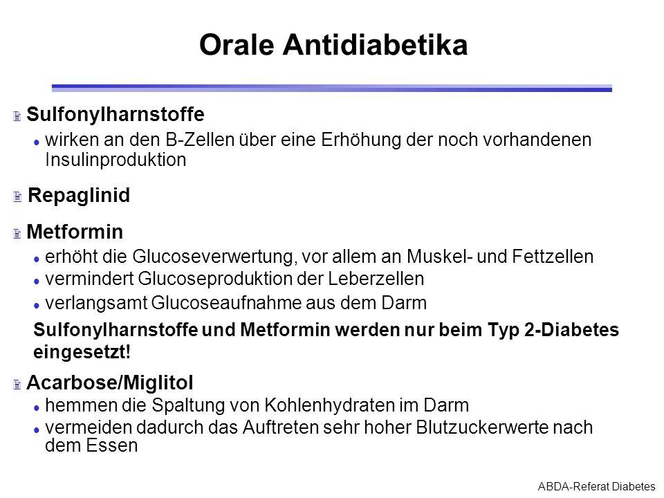 ABDA-Referat Diabetes Orale Antidiabetika 2 Sulfonylharnstoffe l wirken an den B-Zellen über eine Erhöhung der noch vorhandenen Insulinproduktion 2 Re