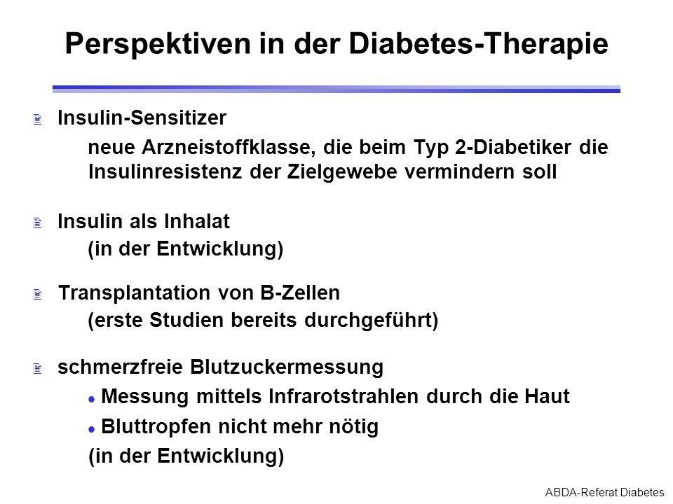 ABDA-Referat Diabetes Perspektiven in der Diabetes-Therapie 2 Insulin-Sensitizer neue Arzneistoffklasse, die beim Typ 2-Diabetiker die Insulinresisten
