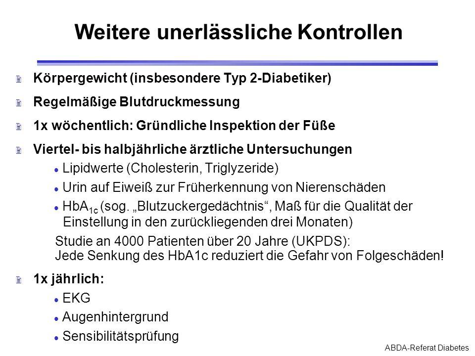 ABDA-Referat Diabetes Weitere unerlässliche Kontrollen 2 Körpergewicht (insbesondere Typ 2-Diabetiker) 2 Regelmäßige Blutdruckmessung 2 1x wöchentlich