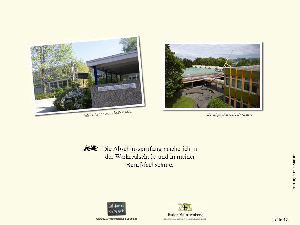 Die Abschlussprüfung mache ich in der Werkrealschule und in meiner Berufsfachschule. Julius-Leber-Schule Breisach Berufsfachschule Breisach Gestaltung