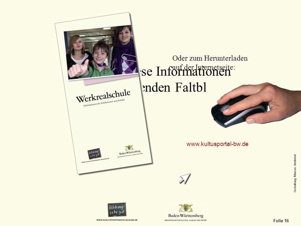 Du findest diese Informationen auch im folgenden Faltblatt: Oder zum Herunterladen auf der Internetseite: www.kultusportal-bw.de Folie 16 Gestaltung:
