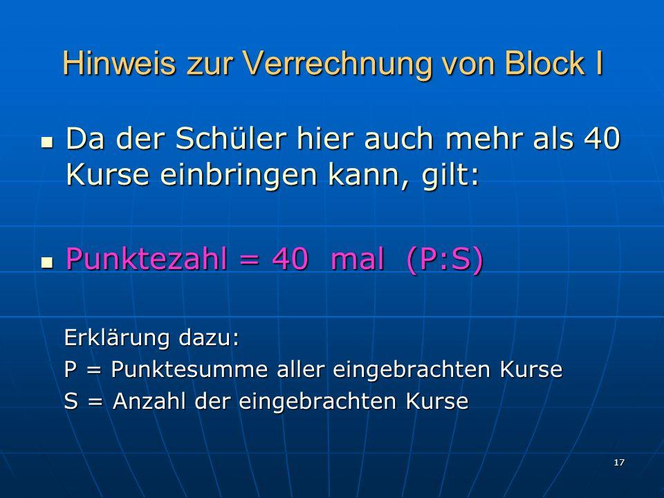 17 Hinweis zur Verrechnung von Block I Da der Schüler hier auch mehr als 40 Kurse einbringen kann, gilt: Da der Schüler hier auch mehr als 40 Kurse ei