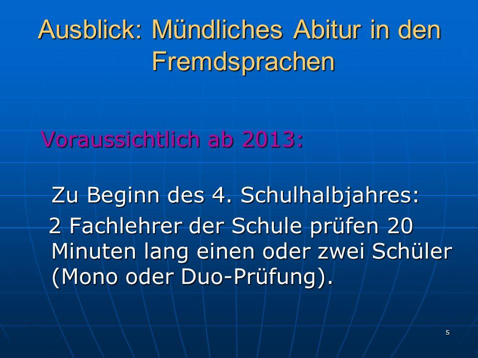 5 Ausblick: Mündliches Abitur in den Fremdsprachen Voraussichtlich ab 2013: Voraussichtlich ab 2013: Zu Beginn des 4. Schulhalbjahres: 2 Fachlehrer de
