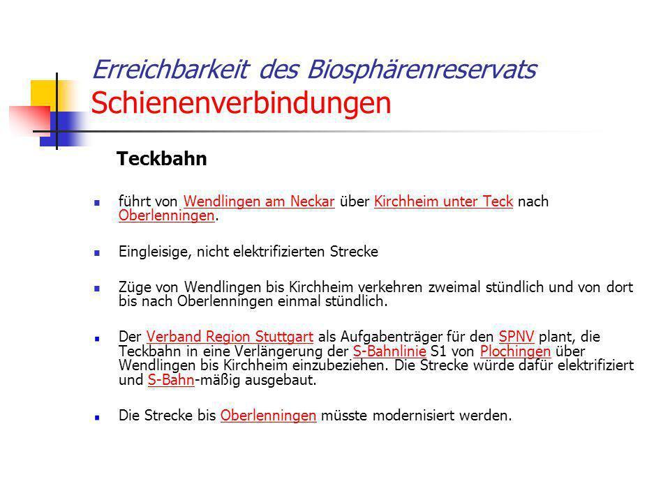 Erreichbarkeit des Biosphärenreservats Schienenverbindungen Teckbahn führt von Wendlingen am Neckar über Kirchheim unter Teck nach Oberlenningen.Wendl