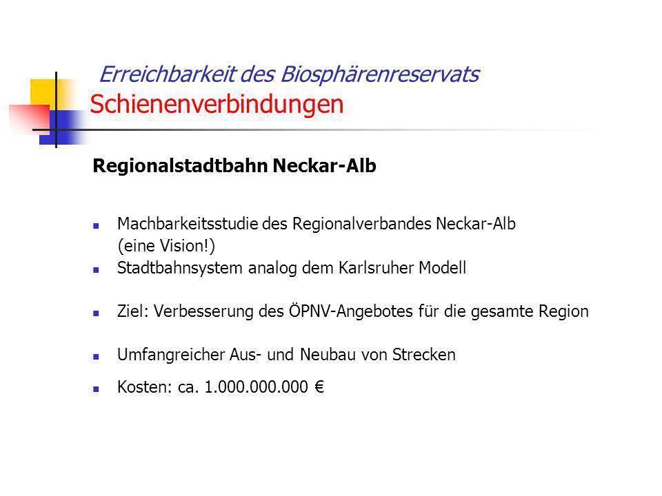 Erreichbarkeit des Biosphärenreservats Schienenverbindungen Regionalstadtbahn Neckar-Alb Machbarkeitsstudie des Regionalverbandes Neckar-Alb (eine Vis