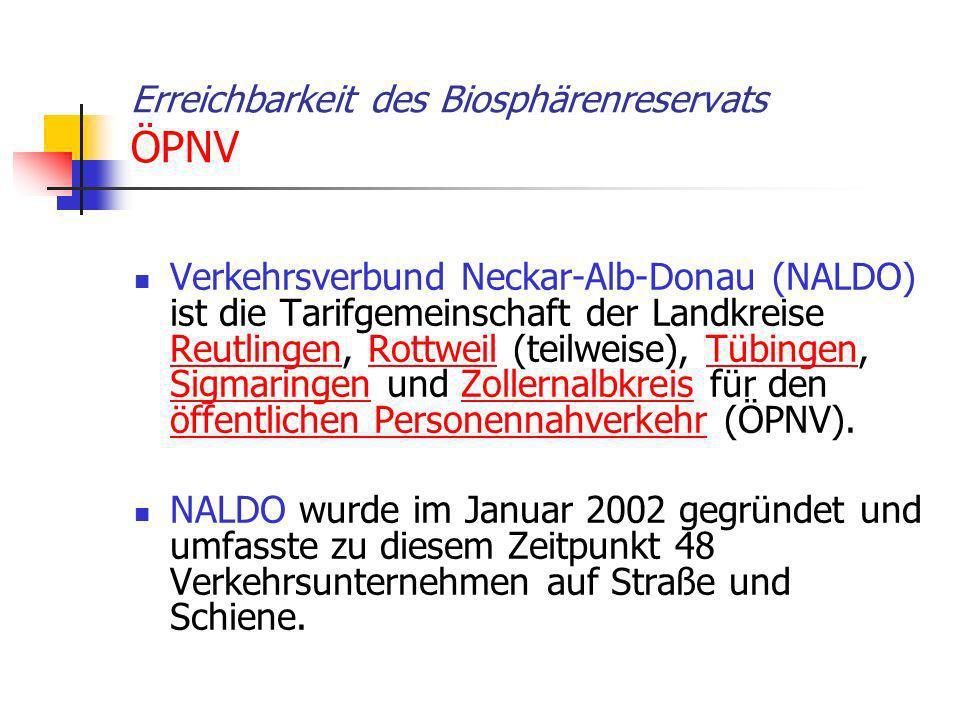 Erreichbarkeit des Biosphärenreservats ÖPNV Verkehrsverbund Neckar-Alb-Donau (NALDO) ist die Tarifgemeinschaft der Landkreise Reutlingen, Rottweil (te