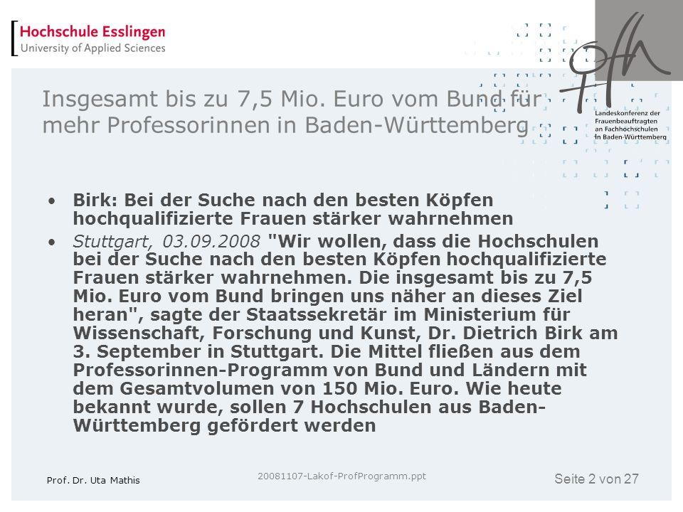 Seite 2 von 27 Prof. Dr. Uta Mathis 20081107-Lakof-ProfProgramm.ppt Insgesamt bis zu 7,5 Mio. Euro vom Bund für mehr Professorinnen in Baden-Württembe