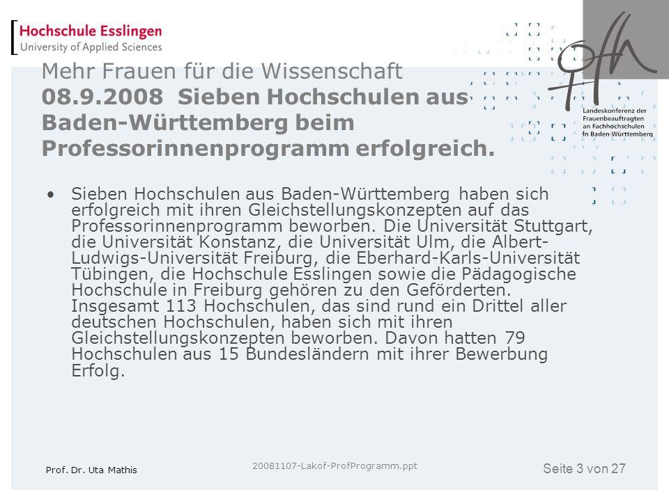 Seite 3 von 27 Prof. Dr. Uta Mathis 20081107-Lakof-ProfProgramm.ppt Mehr Frauen für die Wissenschaft 08.9.2008 Sieben Hochschulen aus Baden-Württember