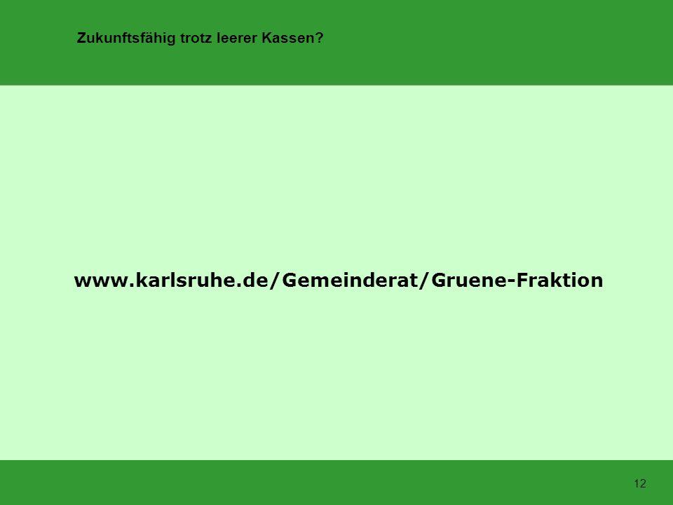 Zukunftsfähig trotz leerer Kassen? 12 www.karlsruhe.de/Gemeinderat/Gruene-Fraktion