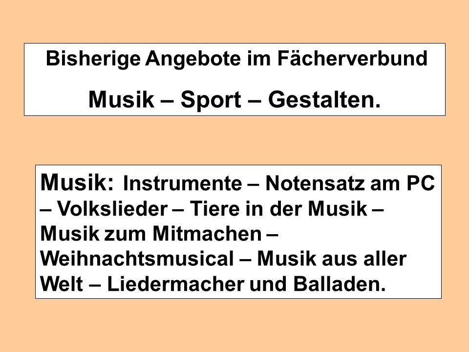 Bisherige Angebote im Fächerverbund Musik – Sport – Gestalten. Sport: Bundesjugendspiele – Fußball – Jugendschwimmabzeichen – Kooperative Spiele – Kon