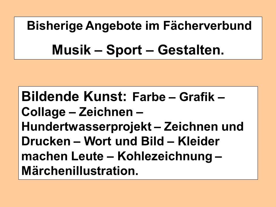 Bisherige Angebote im Fächerverbund Musik – Sport – Gestalten. Musik: Instrumente – Notensatz am PC – Volkslieder – Tiere in der Musik – Musik zum Mit