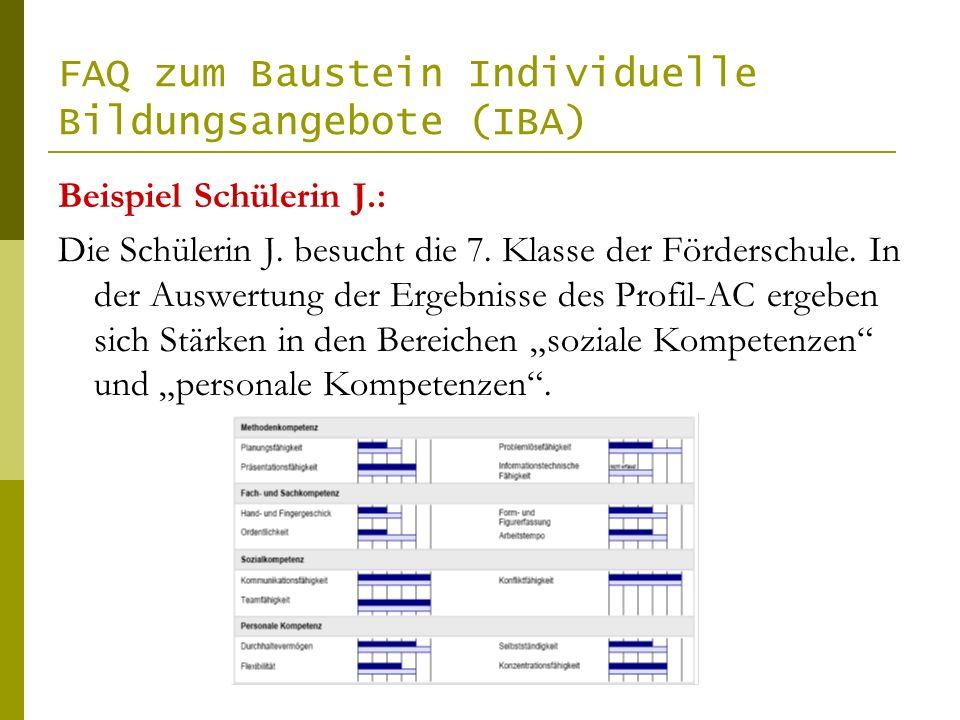FAQ zum Baustein Individuelle Bildungsangebote (IBA) Beispiel Schülerin J.: Die Schülerin J. besucht die 7. Klasse der Förderschule. In der Auswertung
