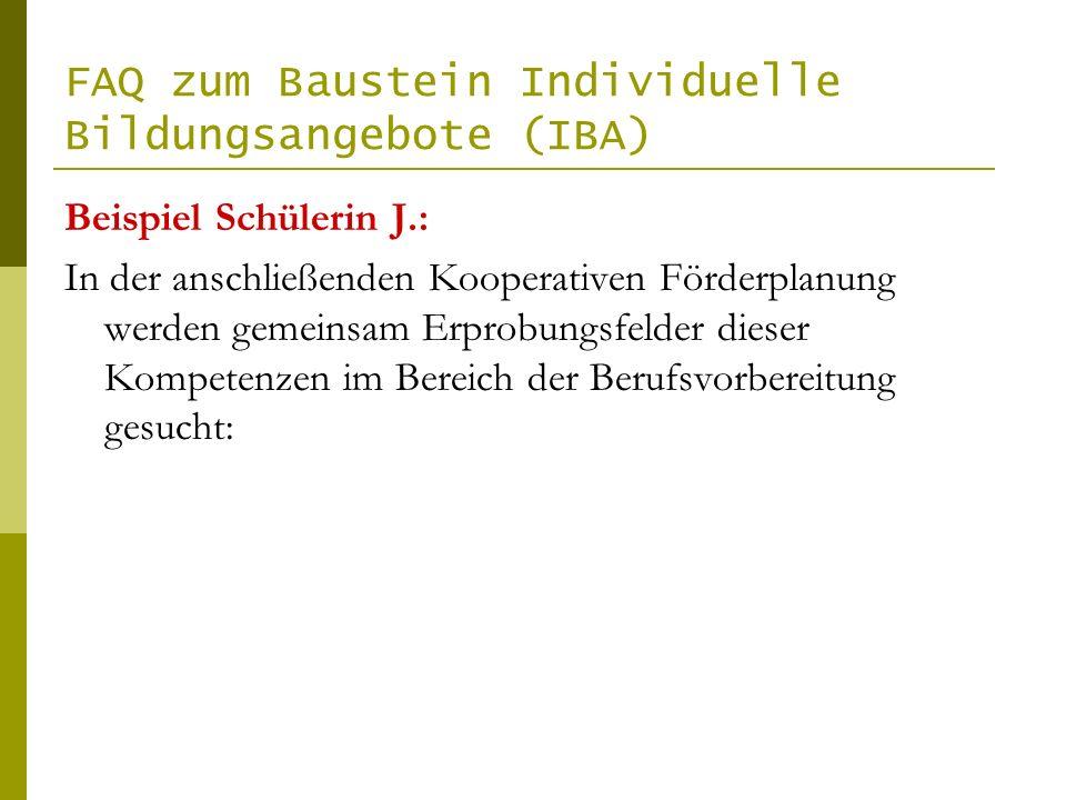 FAQ zum Baustein Individuelle Bildungsangebote (IBA) Beispiel Schülerin J.: In der anschließenden Kooperativen Förderplanung werden gemeinsam Erprobun