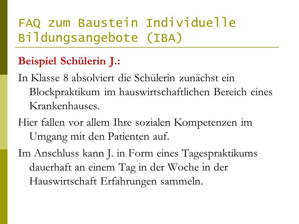 FAQ zum Baustein Individuelle Bildungsangebote (IBA) Beispiel Schülerin J.: In Klasse 8 absolviert die Schülerin zunächst ein Blockpraktikum im hauswirtschaftlichen Bereich eines Krankenhauses.