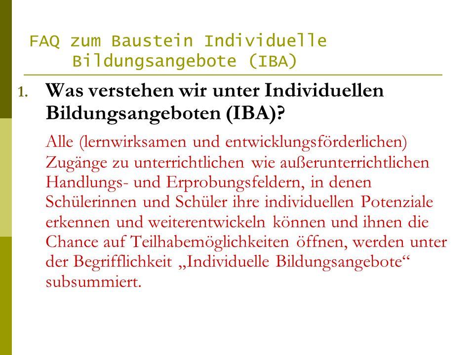 FAQ zum Baustein Individuelle Bildungsangebote (IBA) 1. Was verstehen wir unter Individuellen Bildungsangeboten (IBA)? Alle (lernwirksamen und entwick