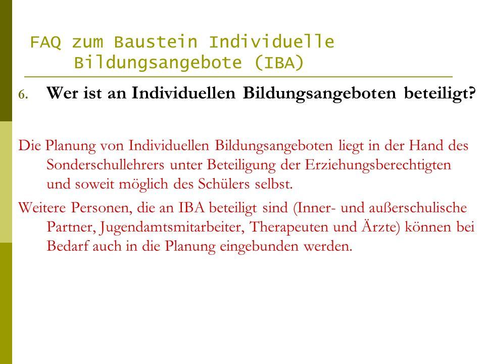 FAQ zum Baustein Individuelle Bildungsangebote (IBA) 6. Wer ist an Individuellen Bildungsangeboten beteiligt? Die Planung von Individuellen Bildungsan