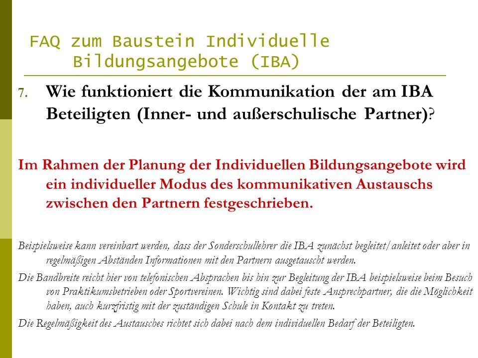 FAQ zum Baustein Individuelle Bildungsangebote (IBA) 7. Wie funktioniert die Kommunikation der am IBA Beteiligten (Inner- und außerschulische Partner)