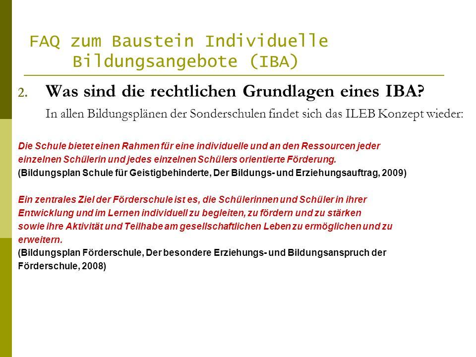 FAQ zum Baustein Individuelle Bildungsangebote (IBA) 2. Was sind die rechtlichen Grundlagen eines IBA? In allen Bildungsplänen der Sonderschulen finde