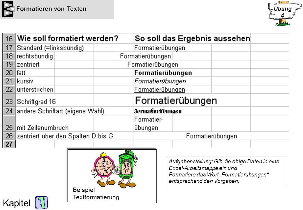 Kapitel Formatieren von Texten Aufgabenstellung: Gib die obige Daten in eine Excel-Arbeitsmappe ein und Formatiere das Wort Formatierübungen entsprech