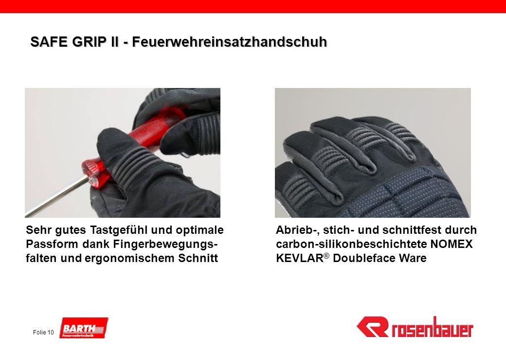 Folie 10 SAFE GRIP II - Feuerwehreinsatzhandschuh Sehr gutes Tastgefühl und optimale Passform dank Fingerbewegungs- falten und ergonomischem Schnitt A