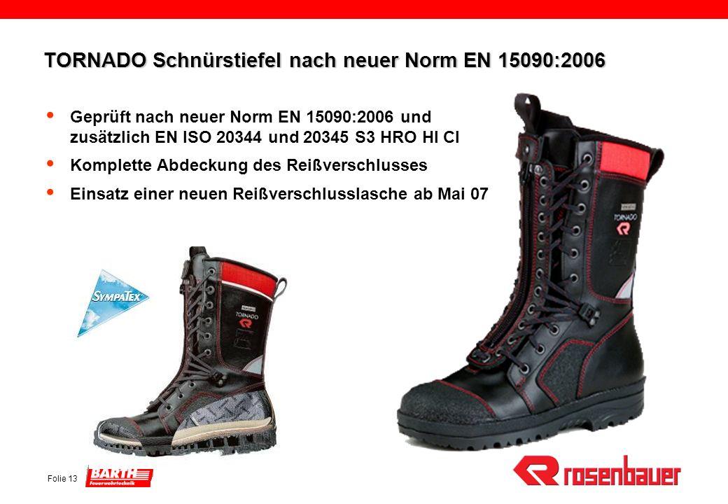 Folie 13 TORNADO Schnürstiefel nach neuer Norm EN 15090:2006 Geprüft nach neuer Norm EN 15090:2006 und zusätzlich EN ISO 20344 und 20345 S3 HRO HI CI