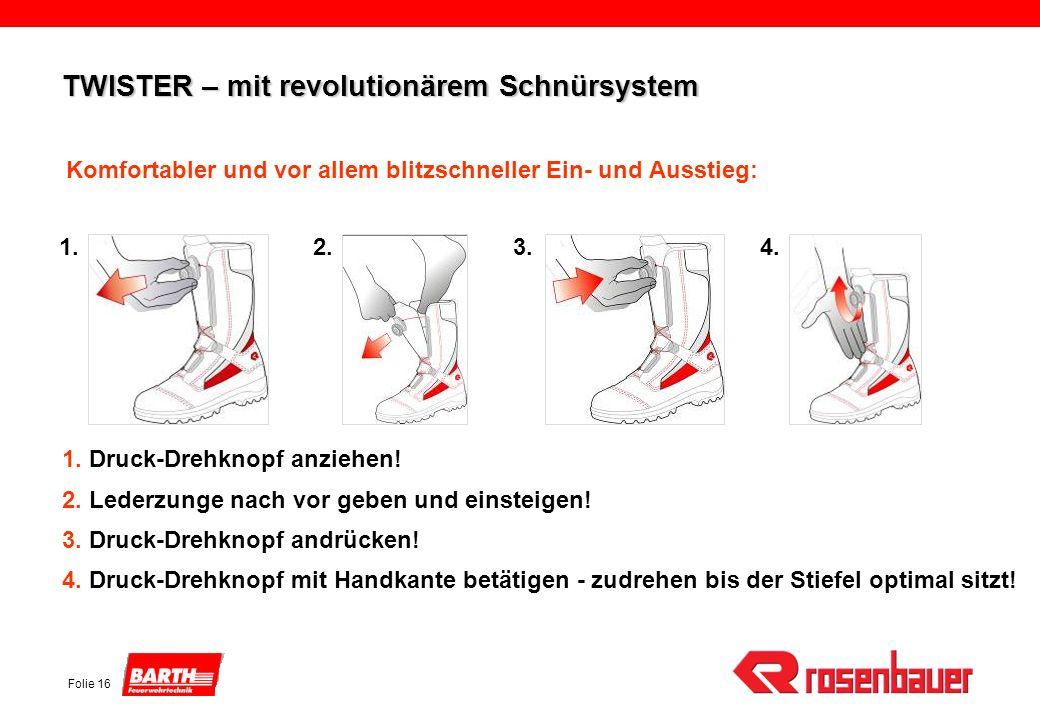 Folie 16 TWISTER – mit revolutionärem Schnürsystem Komfortabler und vor allem blitzschneller Ein- und Ausstieg: 1. Druck-Drehknopf anziehen! 2. Lederz
