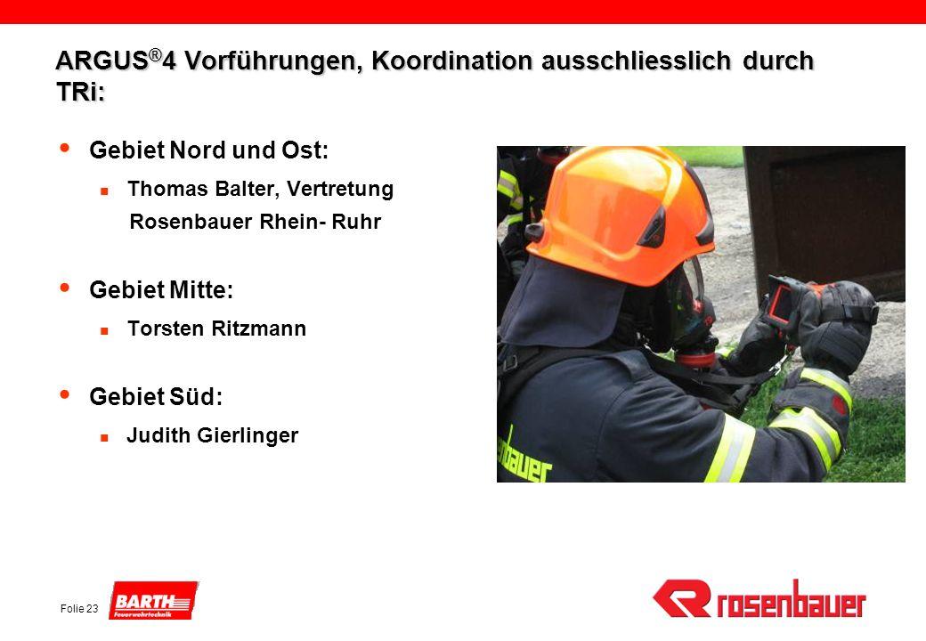 Folie 23 ARGUS ® 4 Vorführungen, Koordination ausschliesslich durch TRi: Gebiet Nord und Ost: Thomas Balter, Vertretung Rosenbauer Rhein- Ruhr Gebiet