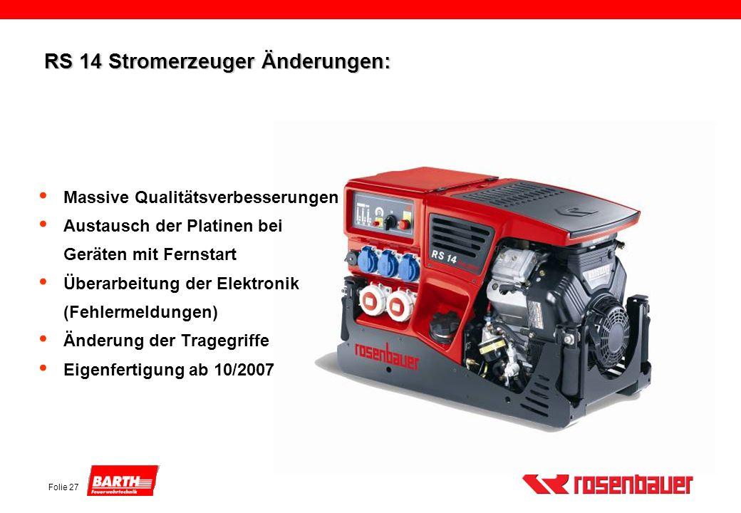 Folie 27 RS 14 Stromerzeuger Änderungen: Massive Qualitätsverbesserungen Austausch der Platinen bei Geräten mit Fernstart Überarbeitung der Elektronik