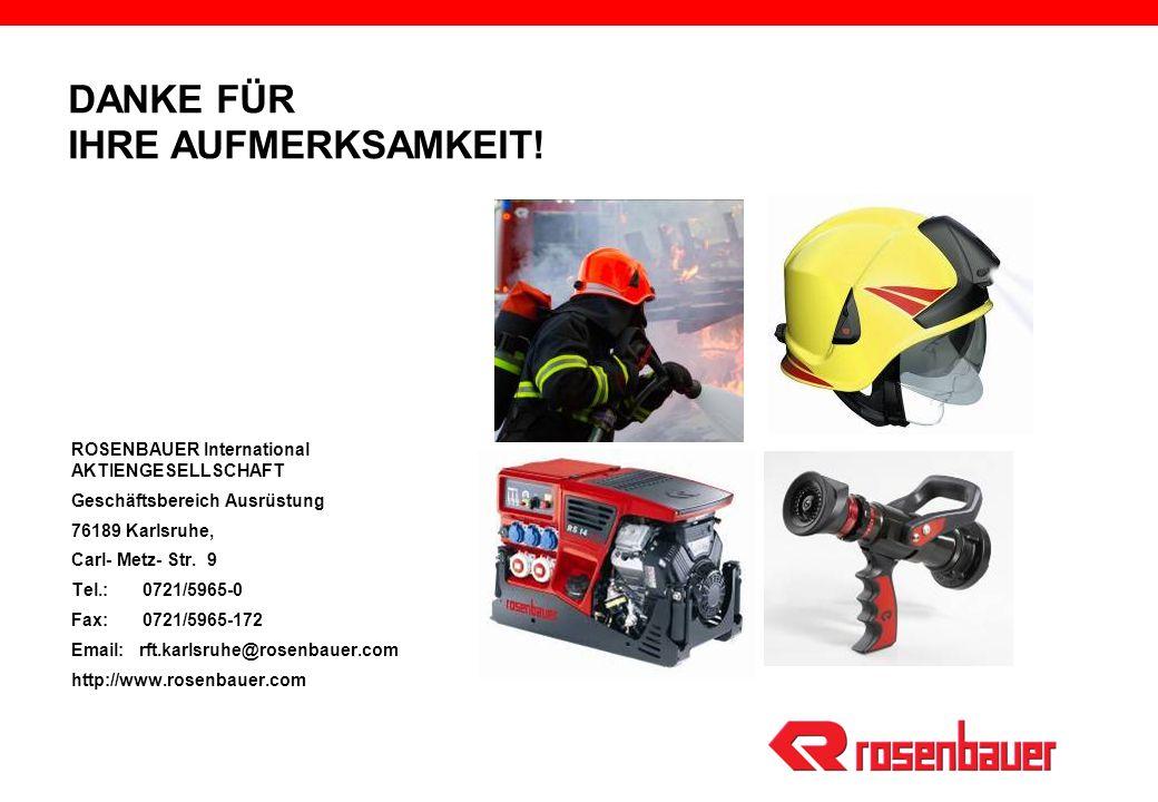 DANKE FÜR IHRE AUFMERKSAMKEIT! ROSENBAUER International AKTIENGESELLSCHAFT Geschäftsbereich Ausrüstung 76189 Karlsruhe, Carl- Metz- Str. 9 Tel.: 0721/