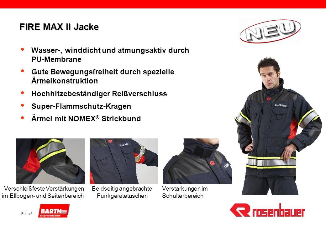 Folie 6 FIRE MAX II Jacke Wasser-, winddicht und atmungsaktiv durch PU-Membrane Gute Bewegungsfreiheit durch spezielle Ärmelkonstruktion Hochhitzebest