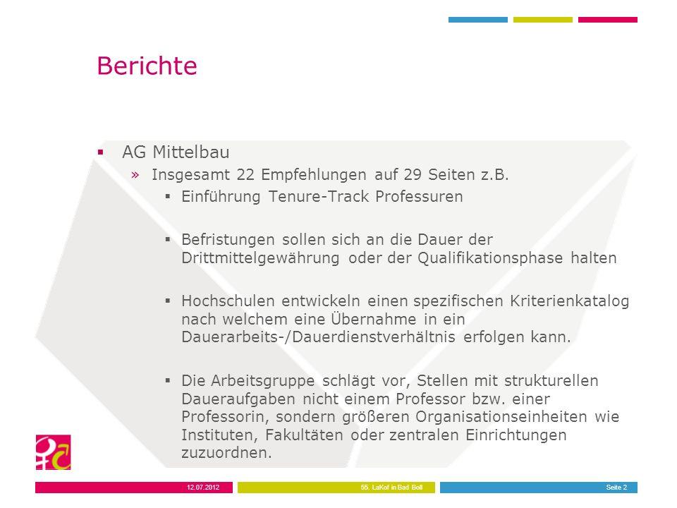 12.07.201255. LaKof in Bad BollSeite 2 Berichte AG Mittelbau »Insgesamt 22 Empfehlungen auf 29 Seiten z.B. Einführung Tenure-Track Professuren Befrist