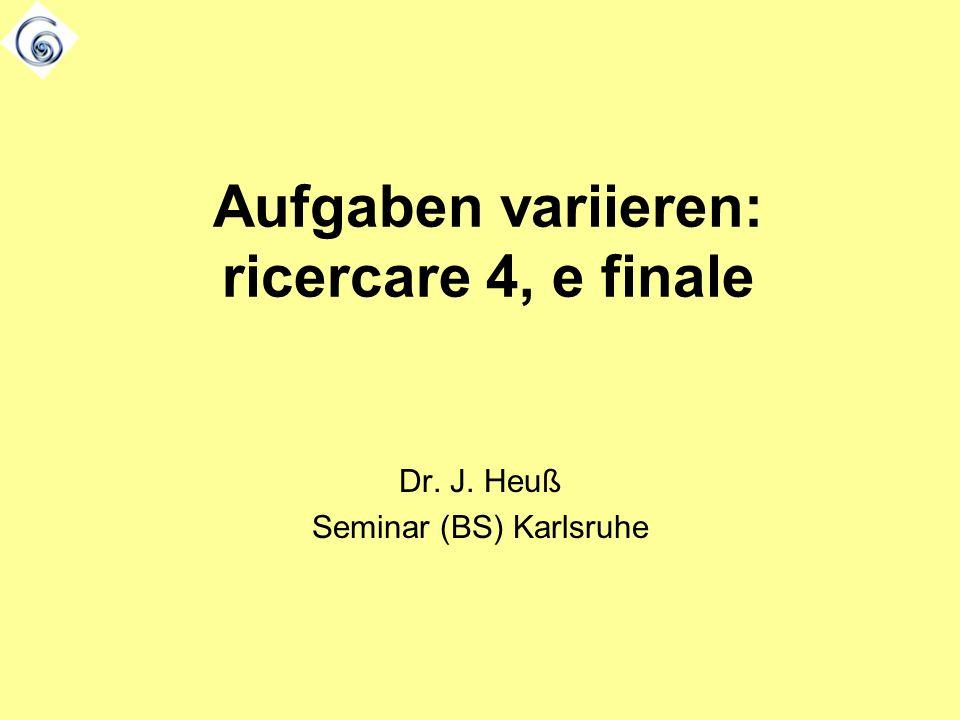 Dr. J. Heuß Seminar (BS) Karlsruhe Aufgaben variieren: ricercare 4, e finale