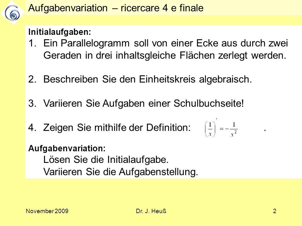 November 2009Dr. J. Heuß2 Aufgabenvariation – ricercare 4 e finale Initialaufgaben: 1.Ein Parallelogramm soll von einer Ecke aus durch zwei Geraden in